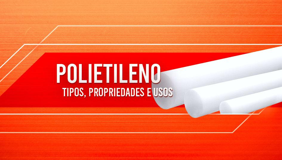 Tipos, propriedades e usos do polietileno.