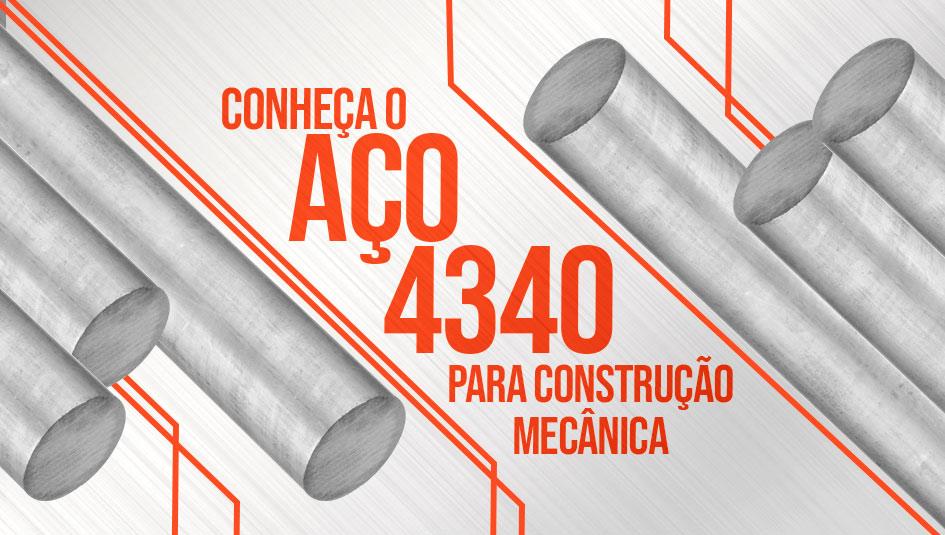 O aço 4340 é uma liga utilizada para construção mecânica, especialmente na fabricação de peças de maquinário grande porte.