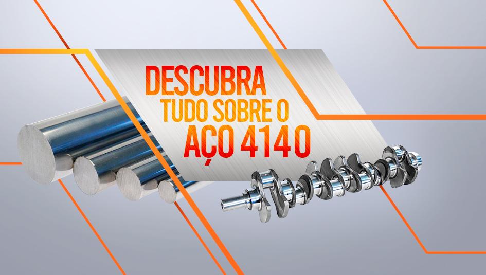 Veja um guia prático sobre o aço 4140.