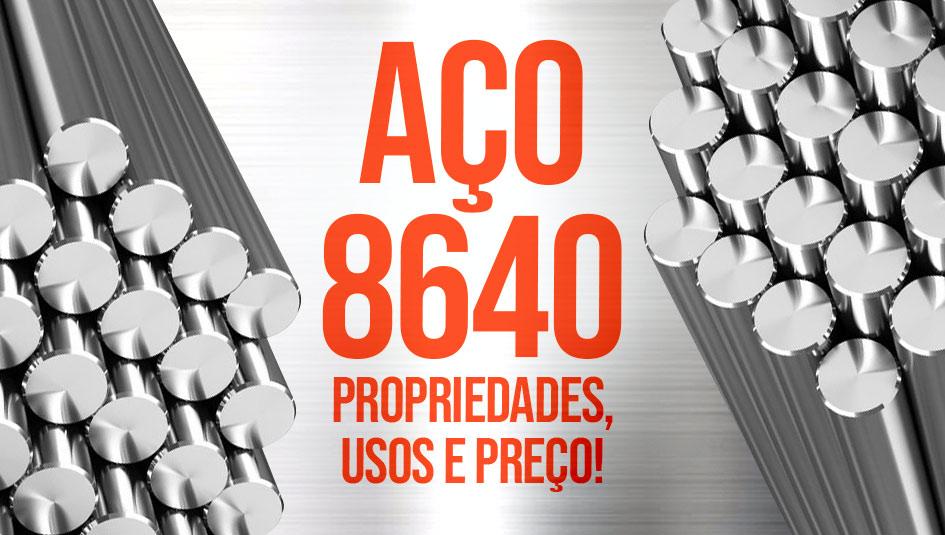 Tudo sobre o aço 8640: propriedades, características, usos, composição e preço!