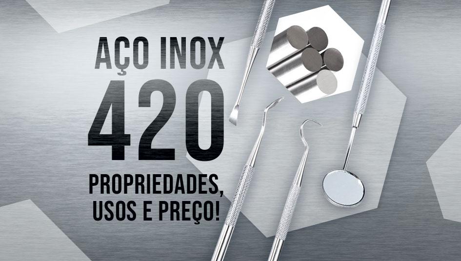 Propriedades e usos do aço inox 420.