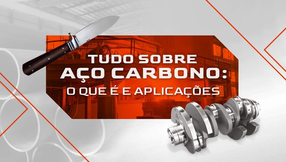 Tudo sobre aço carbono: tipos e aplicações.