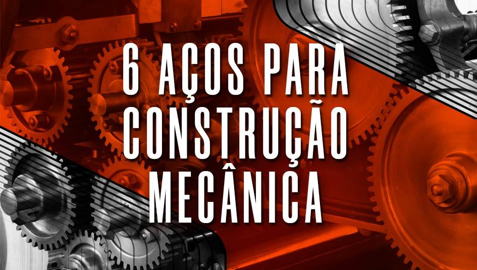 Confira os 6 principais aços para construção mecânica.