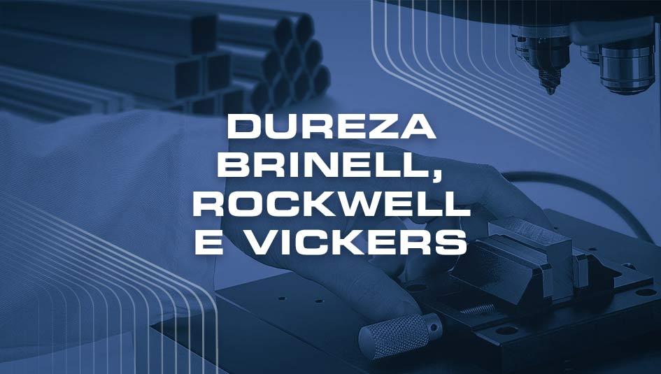 Confira ensaios de dureza Brinell, Rockwell e Vickers.