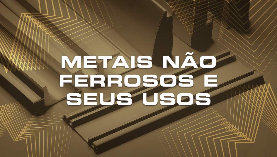 Conheça os principais metais não ferrosos usados na indústria.