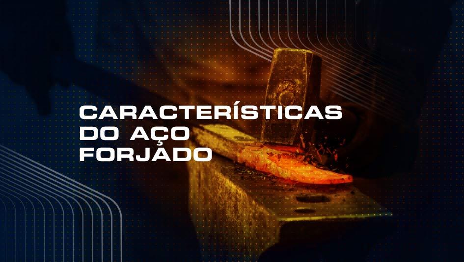 Conheça as propriedades e usos do aço forjado.