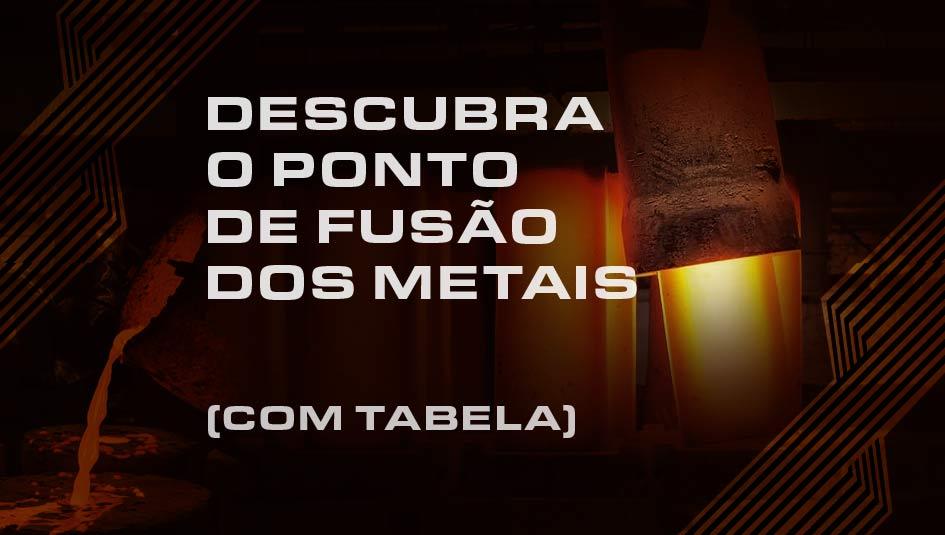 Confira a tabela completa com o ponto de fusão dos metais.