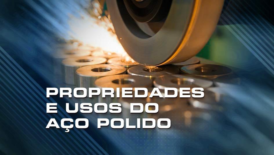 Propriedades e usos do aço polido.