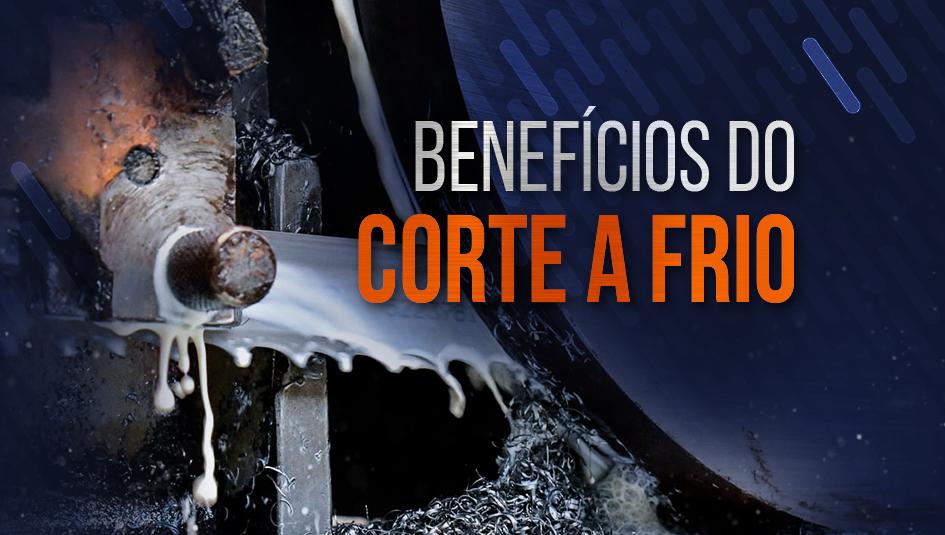 Confira aqui os benefícios do corte a frio de metais.