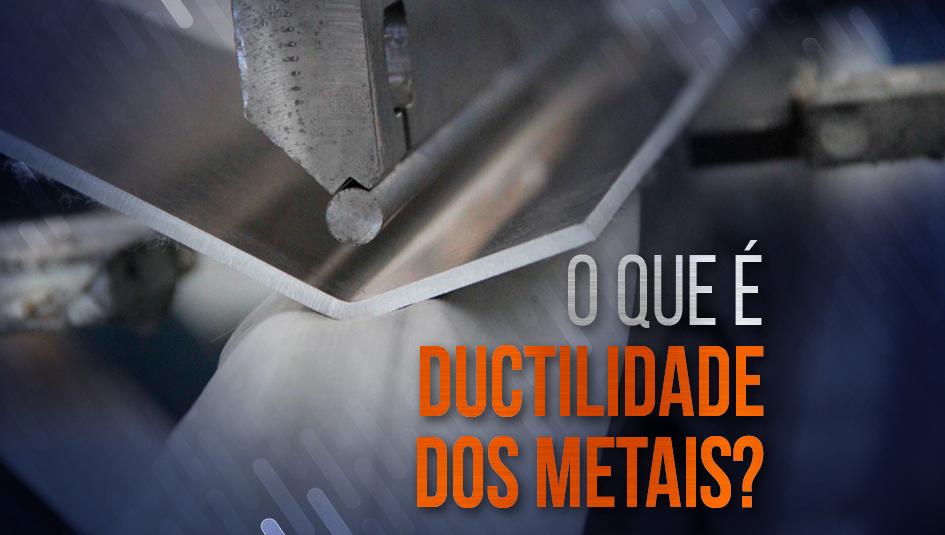 Descubra o que é ductilidade do aço e de outros metais.